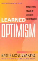 learned optimism Learned optimism is the idea in positive psychology that a penchant for joy and optimism can be cultivated it is contrasted with learned helplessness learning optimism is done by consciously challenging any negative self talk.